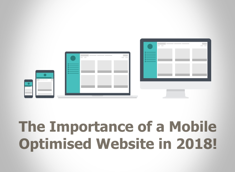 The Importance of a Mobile Optimised Website in 2018!