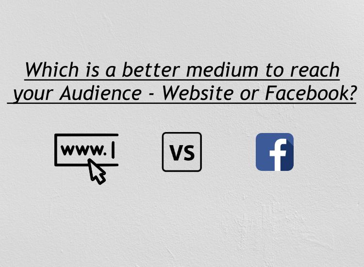 Which is a better medium to reach your Audience – Website or Facebook?