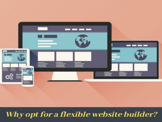 Why opt for a flexible website builder