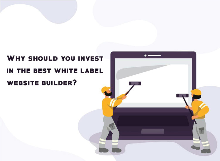 Why should you invest in the best white label website builder