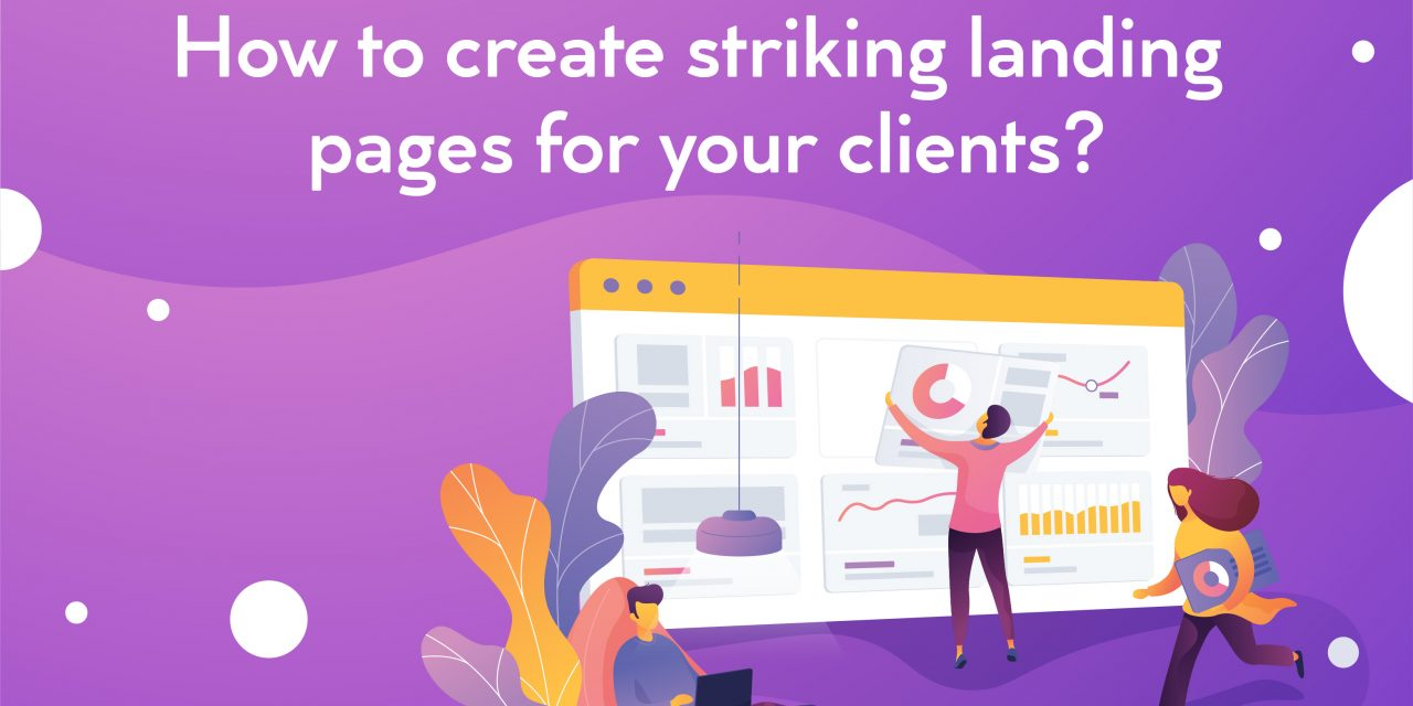 How to create striking landing pages for your clients?