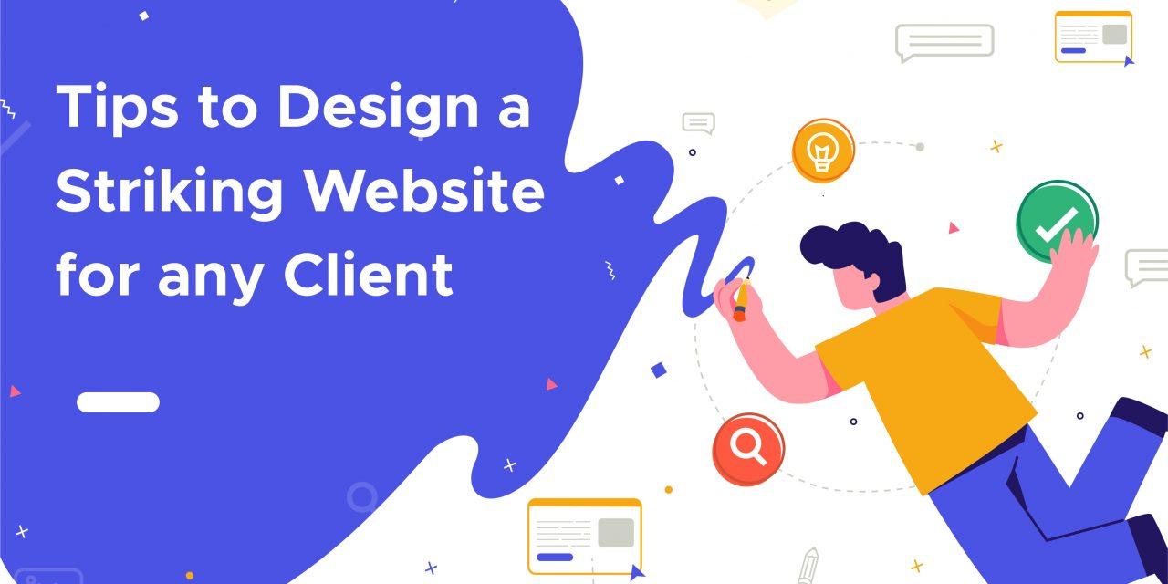 Tips to design a striking website for any clients