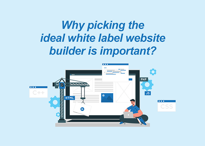 Why picking the ideal white label website builder is important?
